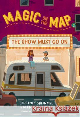 Magic on the Map #2: The Show Must Go on Courtney Sheinmel Bianca Turetsky 9781635651690
