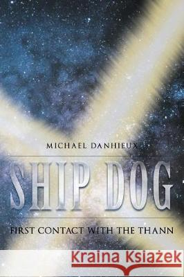 Ship Dog: First Contact with the Thann Michael Danhieux 9781635687873