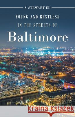 Young and Restless in the Streets of Baltimore S. Stewart-El 9781635689945