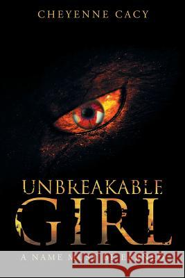 Unbreakable Girl: A Name Must Be Earned Cheyenne Cacy 9781635750331