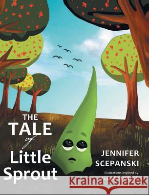 The Tale of Little Sprout Jennifer Scepanski Alexis Cundiff 9781635754445