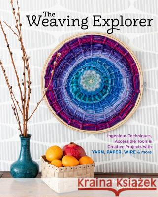 Creative Weaving: Inventive Tools and Techniques for Making 33 Handwoven Projects Using Fiber, Paper, Wire, and Other Unexpected Materia Gwen W. Steege Deborah Jarchow 9781635860283