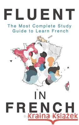 Fluent in French: The Most Complete Study Guide to Learn French Frederic Bibard 9781635872804