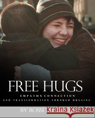 Free Hugs: Empathy, Connection and Transformation Through Hugging Rossi Dimitrova 9781635878806