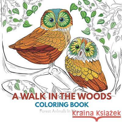 A Walk in the Woods Coloring Book: Forest Animals in Nature Adult Coloring Books 9781635892314