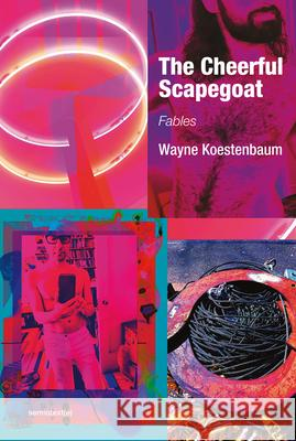The Cheerful Scapegoat: Fables Wayne Koestenbaum 9781635901443