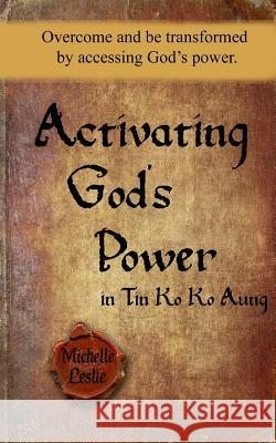 Activating God's Power in Tin Ko Ko Aung (Masculine Version): Overcome and Be Transformed by Accessing God's Power Michelle Leslie 9781635941296 Michelle Leslie Publishing