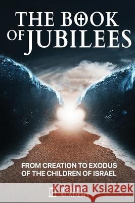 The Book of Jubilees: From Creation to Exodus of the Children of Israel History Academy 9781637320815