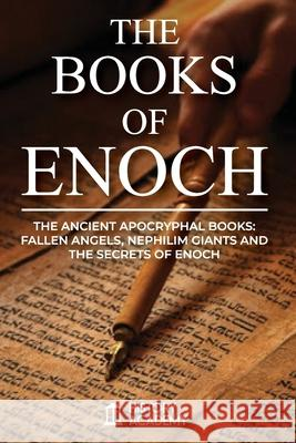 The Books of Enoch: The Ancient Apocryphal Books: Fallen Angels, Giants Nephilim and The Secrets of Enoch History Academy 9781637320945