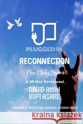Reconnection II: The Holy Spirit David Amon Kofi Asare 9781637608210
