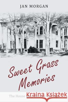 Sweetgrass Memories: The House That Became a Bridge Jan Morgan 9781640036871