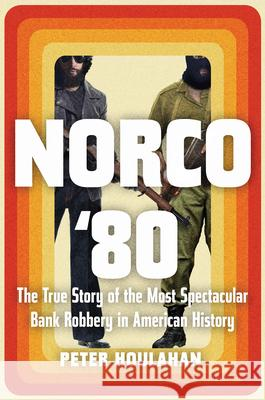 Norco '80: The True Story of the Most Spectacular Bank Robbery in American History  9781640092129