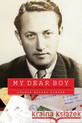My Dear Boy: A World War II Story of Escape, Exile, and Revelation Joanie Holzer Schirm 9781640120723