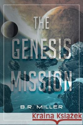 The Genesis Mission B. R. Miller 9781640277823