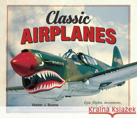 Classic Airplanes: Epic Flights, Inventions and Milestones Publications International 9781640303171 Publications International, Ltd.