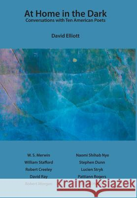 At Home in the Dark: Conversations with Ten American Poets David Elliott 9781640425002