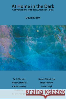 At Home in the Dark: Conversations with Ten American Poets David Elliott 9781640425019