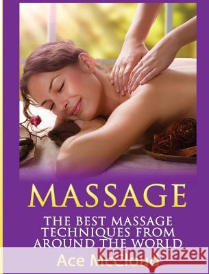 Massage: The Best Massage Techniques from Around the World Ace McCloud 9781640483026