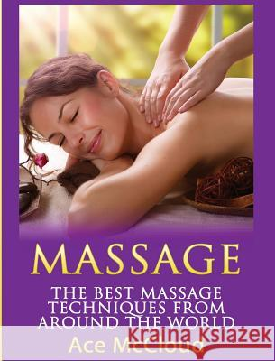 Massage: The Best Massage Techniques from Around the World Ace McCloud 9781640484276