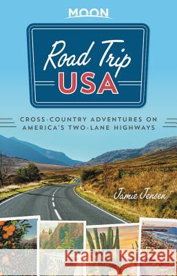 Road Trip USA: Cross-Country Adventures on America's Two-Lane Highways Jamie Jensen 9781640493841