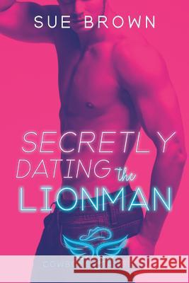 Secretly Dating the Lionman Sue Brown 9781640806528