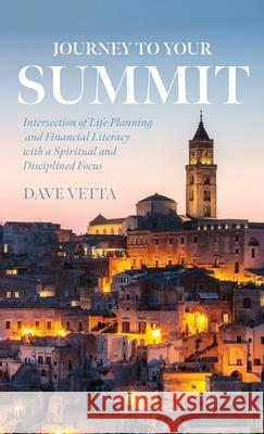 Journey to Your Summit Dave Vetta 9781641119054
