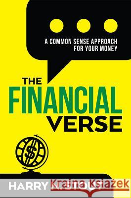 The Financialverse: A Common Sense Approach for Your Money Harry Stout 9781641120180