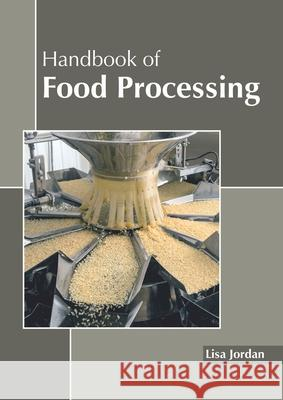 Handbook of Food Processing Lisa Jordan 9781641160568