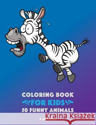 Coloring Book for Kids: 50 Funny Animals: Easy Colouring Pages for Boys and Girls, Beginner Friendly for Ages 1, 2-4, 4-8, 8-12 Year Old, Todd Art Therapy Coloring 9781641261609