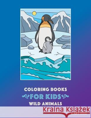 Coloring Books for Kids: Wild Animals: Animal Habitats: Coloring for Boys & Girls of All Ages, Toddlers, Beginner Friendly Designs, Elephants, Art Therapy Coloring 9781641261678