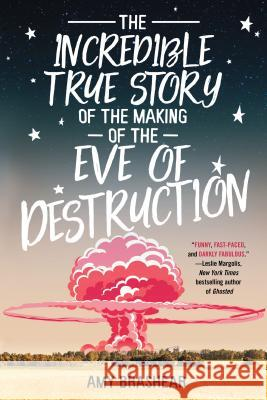 The Incredible True Story of the Making of the Eve of Destruction Amy Brashear 9781641290487
