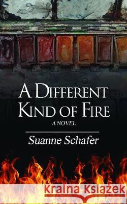 A Different Kind of Fire Suanne Schafer 9781641368650