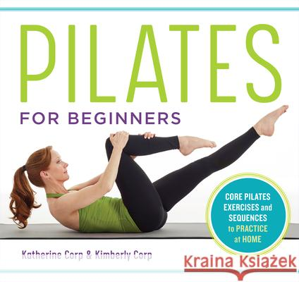 Pilates for Beginners: Core Pilates Exercises and Easy Sequences to Practice at Home  9781641521505
