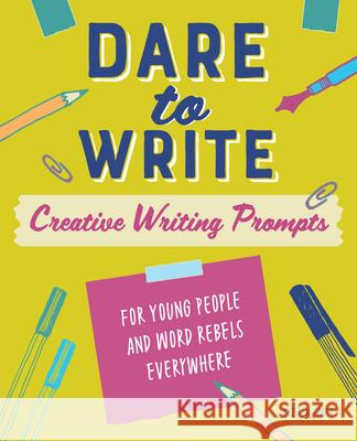 Dare to Write: Creative Writing Prompts for Young People and Word Rebels Everywhere Kristen Fogle 9781641528702