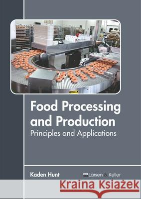 Food Processing and Production: Principles and Applications  9781641720960