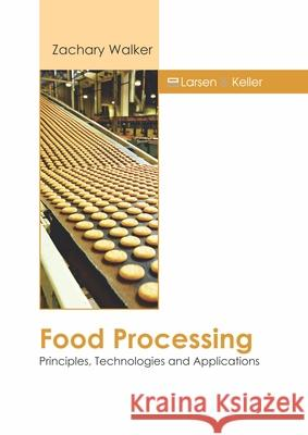 Food Processing: Principles, Technologies and Applications Zachary Walker 9781641724876