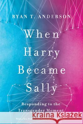 When Harry Became Sally : Responding to the Transgender Moment  9781641770484