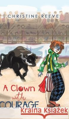 CLOWN WITH COURAGE CHRISTINE REEVE 9781641822589