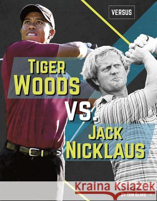 Tiger Woods vs. Jack Nicklaus Tom Glave 9781641853033