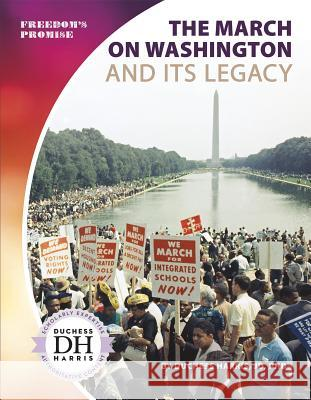 The March on Washington and Its Legacy Duchess Harri 9781641856065