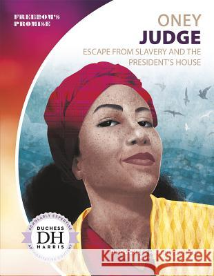 Oney Judge: Escape from Slavery and the President's House Duchess Harri Lindsay Wyskowski 9781641856072