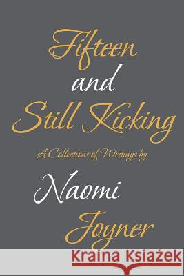 Fifteen and Still Kicking: A Collection of Writings by Naomi Joyner 9781641913263