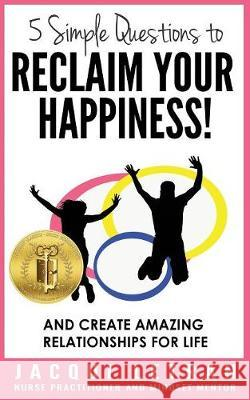 5 Simple Questions to Reclaim Your Happiness!: Words of Wisdom for Teens Jacqui Letran 9781642048315