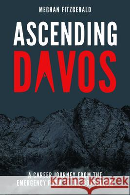 Ascending Davos: A Career Journey from the Emergency Room to the Boardroom Meghan Fitzgerald 9781642250725