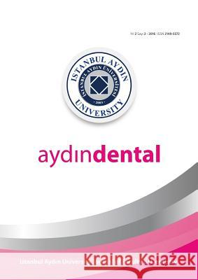 Aydin Dental: Istanbul Aydin University Journal of Faculty of Dentistry Mustafa Aydin Nigar Celik Julide Ozen 9781642260113