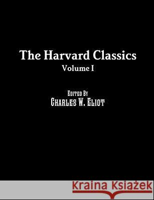 The Harvard Classics: Volume I Charles W. Eliot Benjamin Franklin William Penn 9781642270891 Historic Publishing