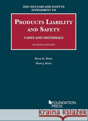 Products Liability and Safety, Cases and Materials, 2018-2019 Case and Statute Supplement Dave Owen Mary Davis  9781642420944