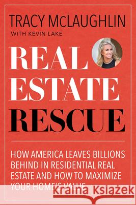 You'll Never Know What You Left on the Table: How America Leaves Billions Behind in the Purchase and Sale of Residential Real Estate and How You Can M Tracy McLaughlin 9781642501957