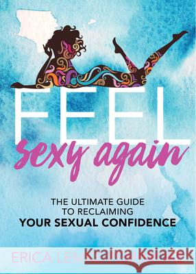 Feel Sexy Again: The Ultimate Guide to Reclaiming Your Sexual Confidence  9781642799248
