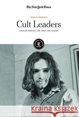 Cult Leaders: Charles Manson, Jim Jones and Others The New York Times Editorial 9781642822427